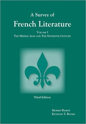 Survey of French Literature, Volume 1: The Middle Ages and the Sixteenth Century book written by Bishop