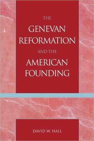 Genevan Reformation And The American Founding book written by David W. Hall