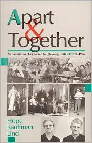 Apart and Together: Mennonites in Oregon and Neighboring States, 1876-1976 book written by Hope Kauffman Lind