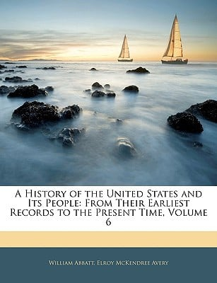 A History of the United States and Its People written by William Abbatt, Elroy McKendree ...