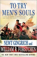 To Try Men's Souls: A Novel of George Washington and the Fight for American Freedom book written by Newt Gingrich