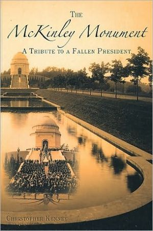 McKinley Monument: A Tribute to a Fallen President book written by Kenney