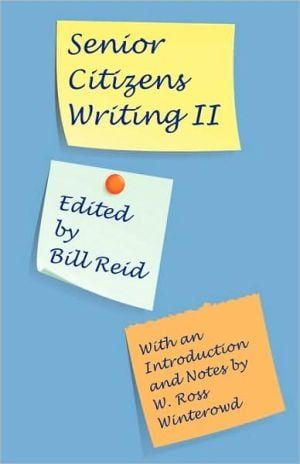 Senior Citizens Writing Ii book written by Bill Reid