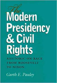 The Modern Presidency and Civil Rights: Rhetoric on Race from Roosevelt to Nixon book written by Garth E. Pauley