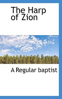 The Harp of Zion book written by Baptist, A. Regular