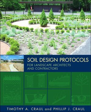 Soil Design Protocols for Landscape Architects and Contractors book written by Timothy A. Craul