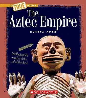 The Aztec Empire book written by Sunita Apte