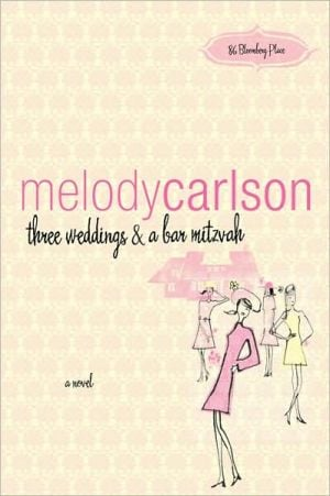 Three Weddings and Bar Mitzvah (86 Bloomberg Place Series) book written by Melody Carlson