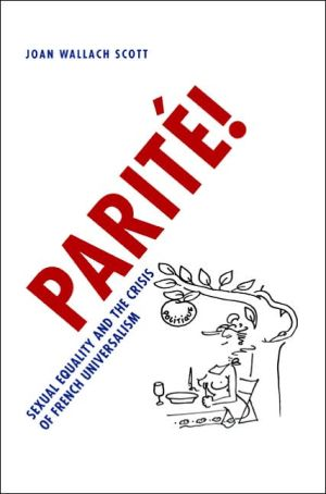 Parite!: Sexual Equality and the Crisis of French Universalism written by Joan Wallach Scott
