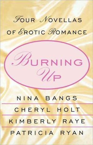 Burning Up: Four Novellas of Erotic Romance book written by Nina Bangs