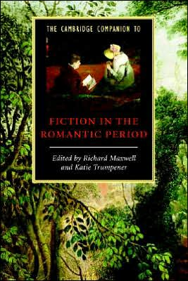 The Cambridge Companion to Fiction of the Romantic Period written by Richard Maxwell