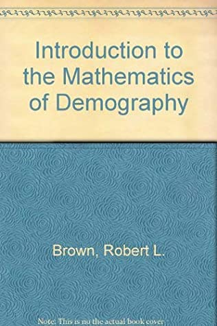 Introduction to the Mathematics of Demography written by Robert L. Brown