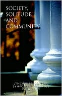 Lynchburg College Symposium Readings Third Edition 2005 Volume Iv: Society, Solitude, and Community book written by Phillip H. Stump