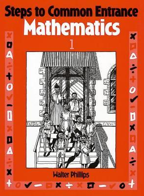 Steps to Common Entrance Mathematics 1 - W. Phillips - Paperback written by W. Phillips