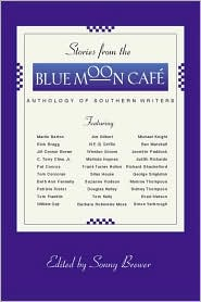 Stories from the Blue Moon Café: Anthology of Southern Writers book written by Sonny Brewer