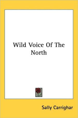 Wild Voice of the North book written by Sally Carrighar