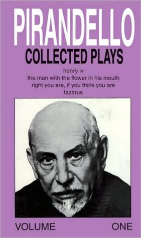 Plays: Contains: Henry IV; Right You Are If You Think You Are; Lazarus; the Man with the Flower in His Mouth, Vol. 2 book written by Luigi Pirandello