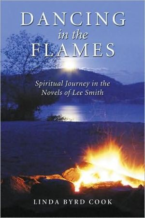 Dancing in the Flames: Spiritual Journey in the Novels of Lee Smith book written by Linda Byrd Cook