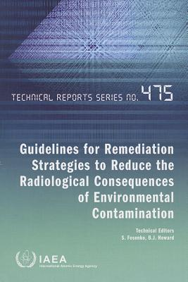 Guidelines for Remediation Strategies to Reduce the Radiological Consequences of Environmental Contamination written by S. Fesenko