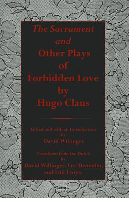 The Sacrament and Other Plays of Forbidden Love book written by Hugo Claus