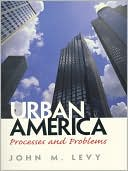 Urban America : Processes and Problems book written by John M. Levy