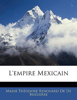 L'Empire Mexicain book written by De De Bussierre, Marie Thodore Renouar