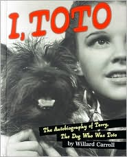I Toto: The Autobiography of Terry, the Dog Who Was Toto book written by Willard Carroll