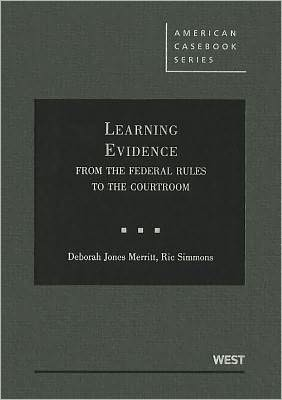 Learning Evidence: From the Federal Rules to the Courtroom book written by Deborah Jones Merritt