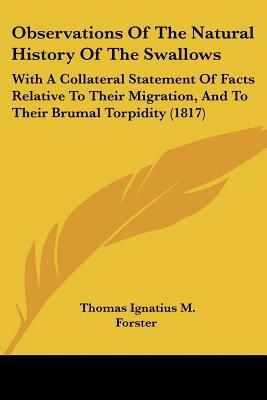 Observations Of The Natural History Of The Swallows: With A Collateral Statement Of Facts Re... written by Thomas Ignatius M. Forster