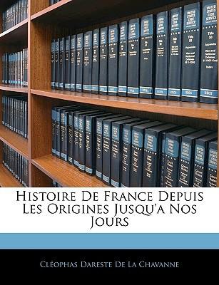 Histoire de France Depuis Les Origines Jusqu'a Nos Jours book written by De La Chavanne, Clophas Dareste