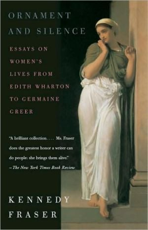 Ornament and Silence: Essays on Women's Lives From Edith Wharton to Germaine Greer book written by Kennedy Fraser