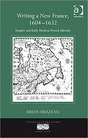 Writing a New France, 1604-1632 written by Brian Brazeau