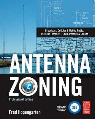 Antenna Zoning: Broadcast, Cellular & Mobile Radio, Wireless Internet--Laws, Permits & Leases [With CDROM] written by Hopengarten, Fred