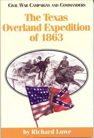 Texas Overland Expedition of 1863 book written by Richard Lowe
