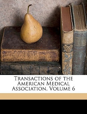 Transactions of the American Medical Association, Volume 6 book written by American Medical Association, Medical Association
