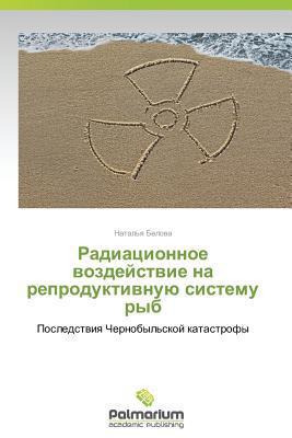 Radiatsionnoe Vozdeystvie Na Reproduktivnuyu Sistemu Ryb written by Belova Natal'ya