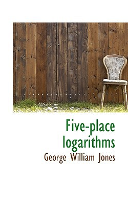Five-Place Logarithms book written by Jones, George William