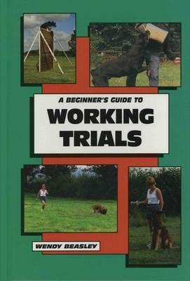 A Beginner's Guide to Working Trials book written by Wendy Beasley