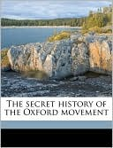 The Secret History of the Oxford Movement book written by Walter Walsh