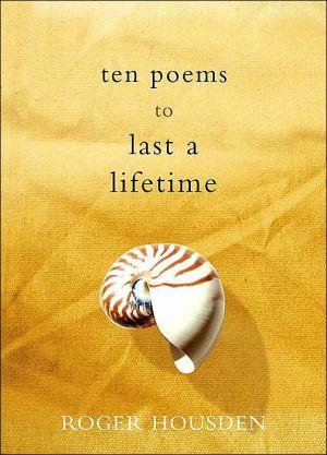 Ten Poems to Last a Lifetime book written by Roger Housden