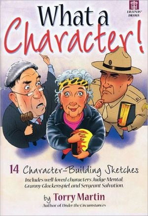 What a Character!: 14 Character-Building Sketches book written by Torry Martin