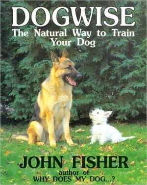 Dogwise: The Natural Way to Train Your Dog book written by John Merlin Fisher