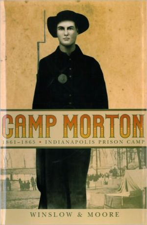 Camp Morton: 1861-1865 Indianapolis Prison Camp book written by H. Winslow
