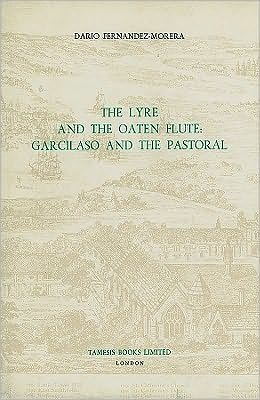 The Lyre and the Oaten Flute: Garcilaso and the Pastoral book written by Dario Fernández-Morera