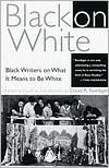 Black on White: Black Writers on What It Means to Be White book written by David R. Roediger