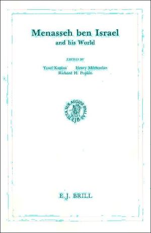 Menasseh Ben Israel and His World written by Yosef Kaplan, Henry Mechoulan, Richard H. Popkin