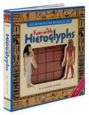 The Metropolitan Museum of Art Fun with Hieroglyphs book written by Catharine Roehrig