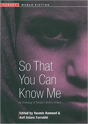 So That You Can Know Me: An Anthology of Pakistani Women Writers book written by Yasmin Hameed