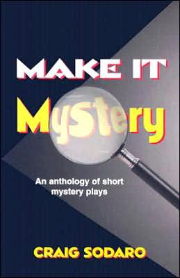 Make It Mystery: An Anthology of Short Mystery Plays book written by Craig Sodaro
