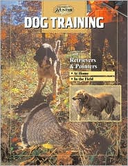 Dog Training : Retrievers and Pointers book written by Creative Publishing international Editors